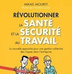 Livre Mikael Mourey Révolutionner la santé et la sécurité au travail